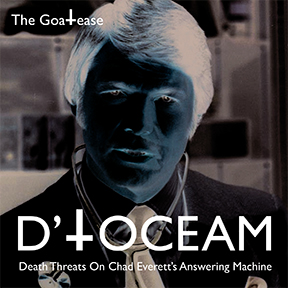 Photo: D'TOCEAM: Death Threats On Chad Everett's Answering Machine, GoaTease album cover