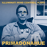 Photo: Primadonahue: Illuminati Mind Control Slave cover